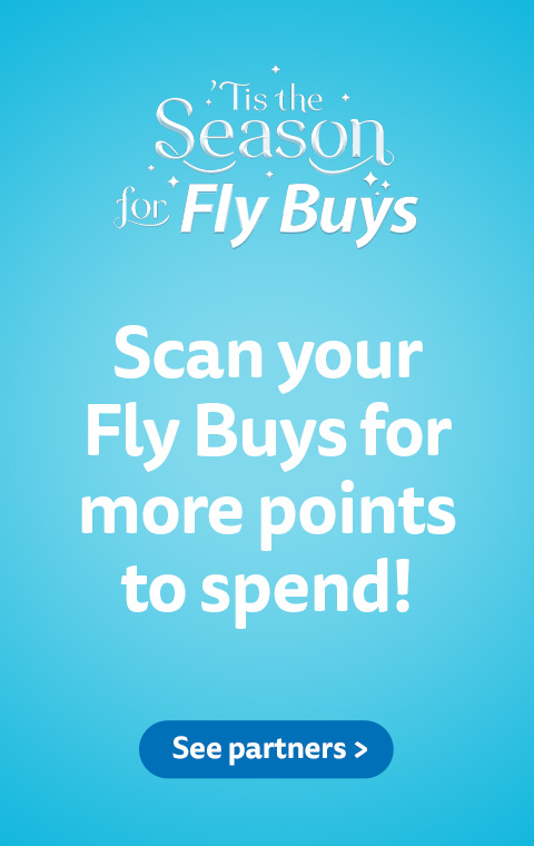 Keep scanning your Fly Buys at our partners for more points to spend!
